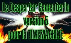 Le Despertar Cementerio version 5 pour la TIMEMACHINE